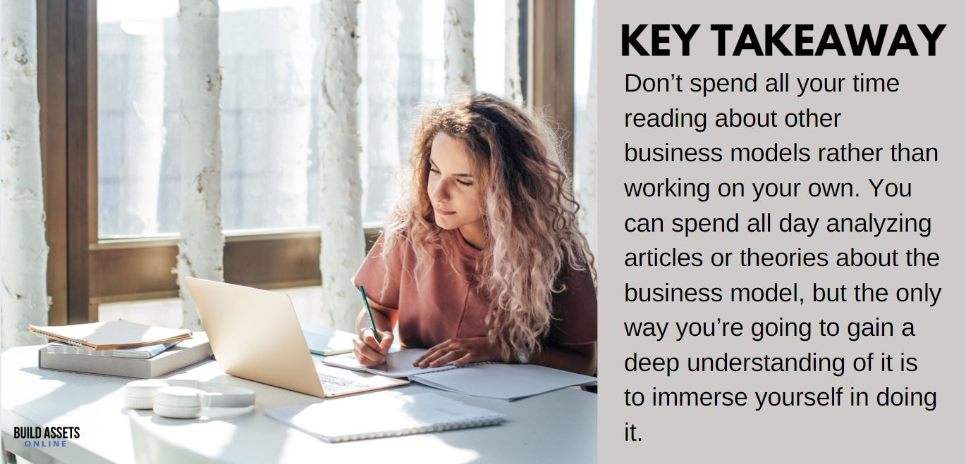 Dropshipping Do's and Don'ts Tip: Don't spend all your time reading about other business models rather than working on your own. You can spend all day analyzing articles or theories about the business model, but the only way you're going to gain a deep understanding of it is to immerse yourself in doing it.