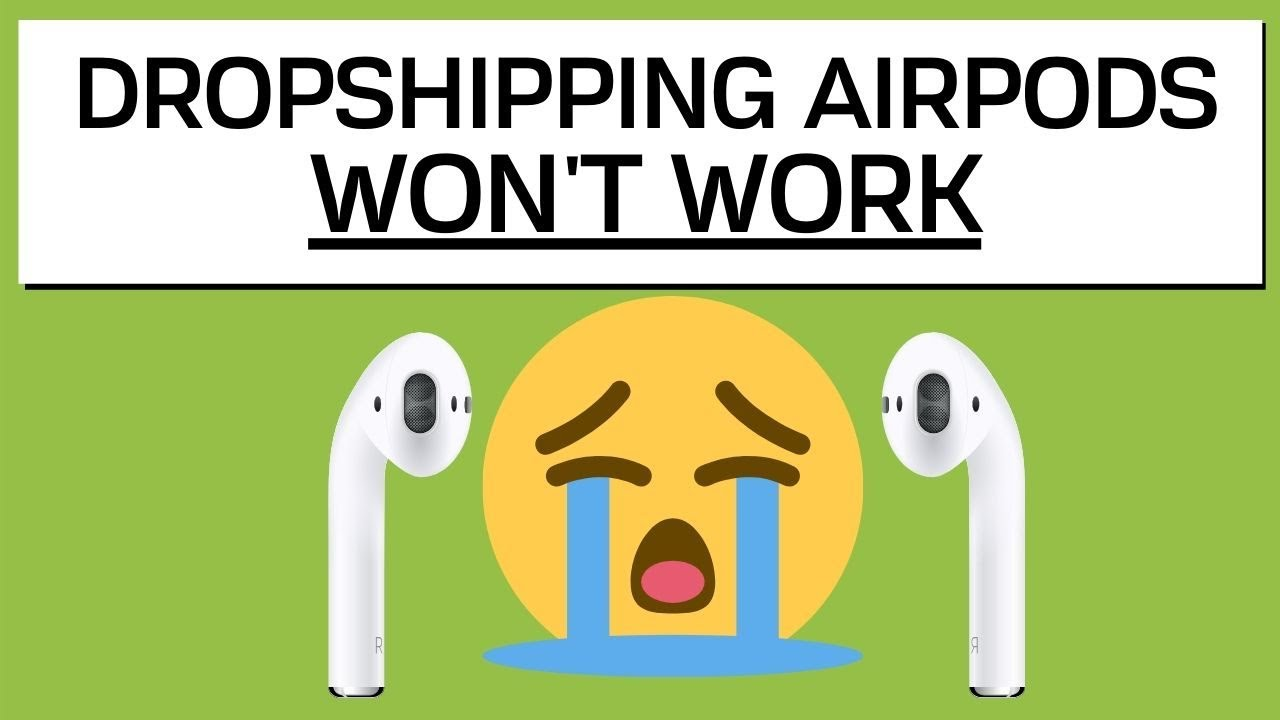 Dropshipping Airpods Won't Work