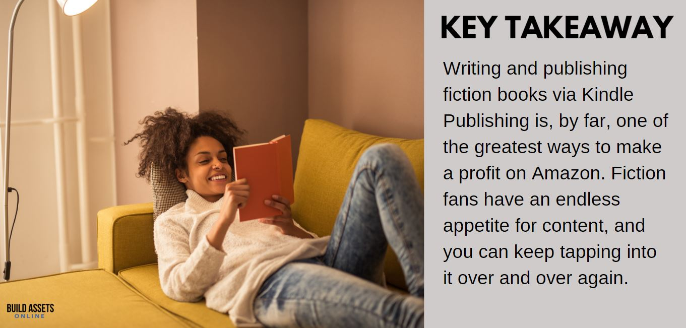 Selling Books Tip: Writing and publishing fiction books via Kindle Publishing is, by far, one of the greatest ways to make a profit on Amazon. Fiction fans have an endless appetite for content, and you can keep tapping into it over and over again.