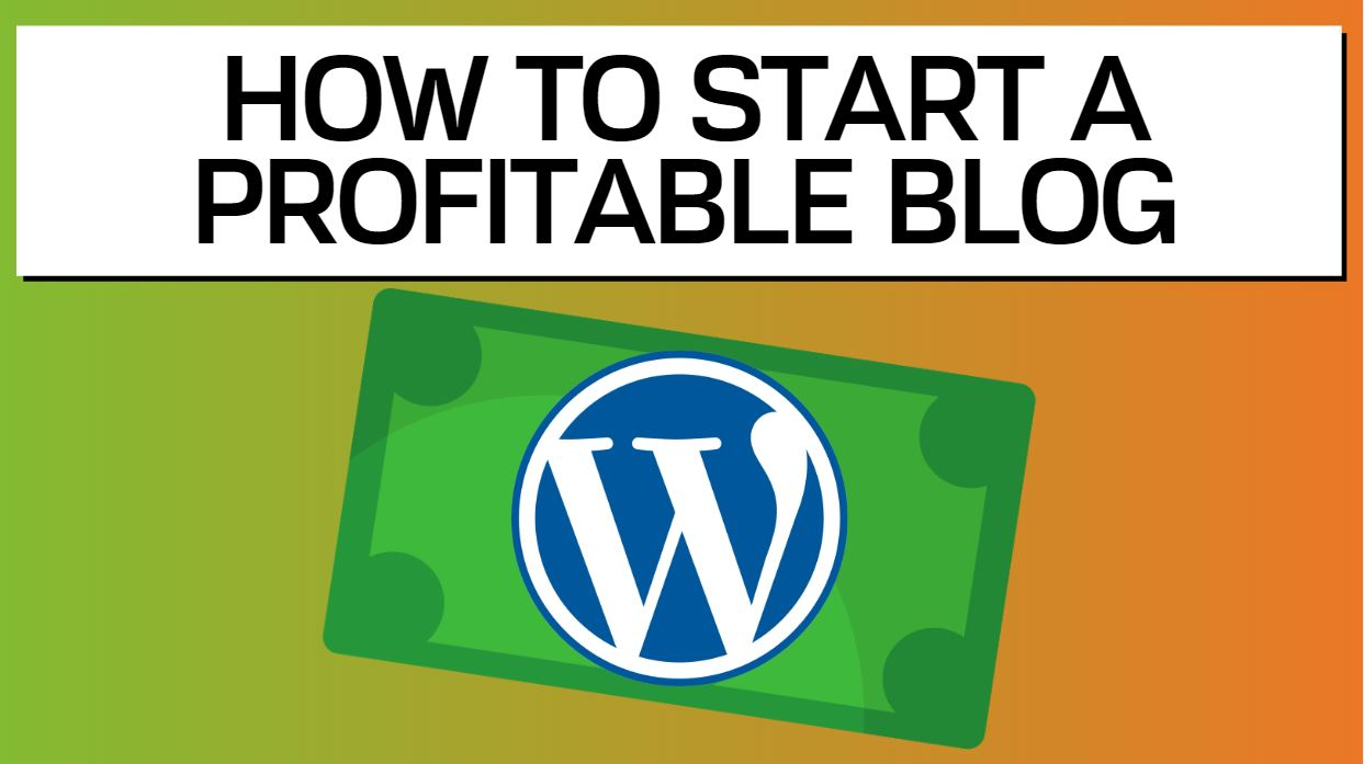 HOW TO START A PROFITABLE BLOG WITH WORDPRESS